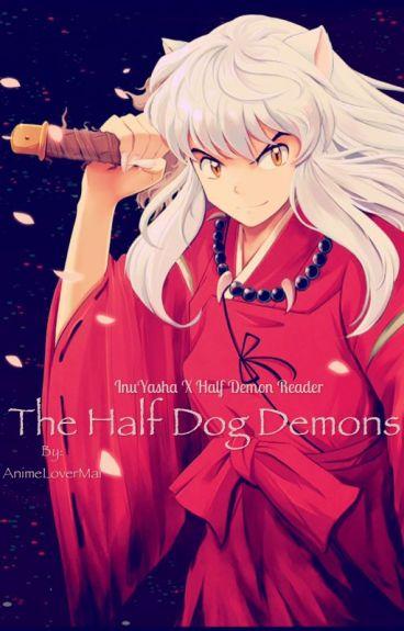 The half dog demons (Inuyasha x Half demon reader)