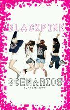 BLACKPINK SCENARIOS by ClariceJK88
