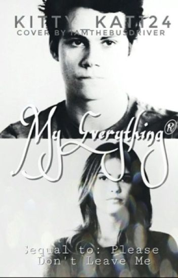 My everything ( sequel to please don't leave me)