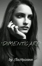 """""""DIMENTICARE"""" by ila27pisano"""
