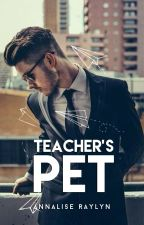 (Being rewritten) Teacher's Pet | S/T Novel by AnaRaylyn