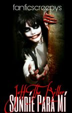 Sonríe Para Mí 『Jeff The Killer』 by fanficscreepys
