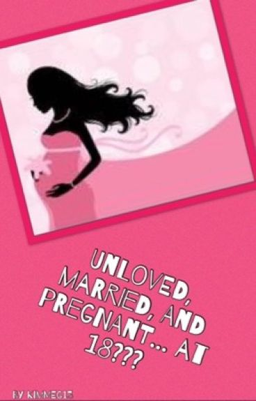 Unloved, Married and Pregnant... at 18???