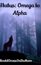 Status: Omega's to Alpha's (Editing) by BookLOversOnDaMoon
