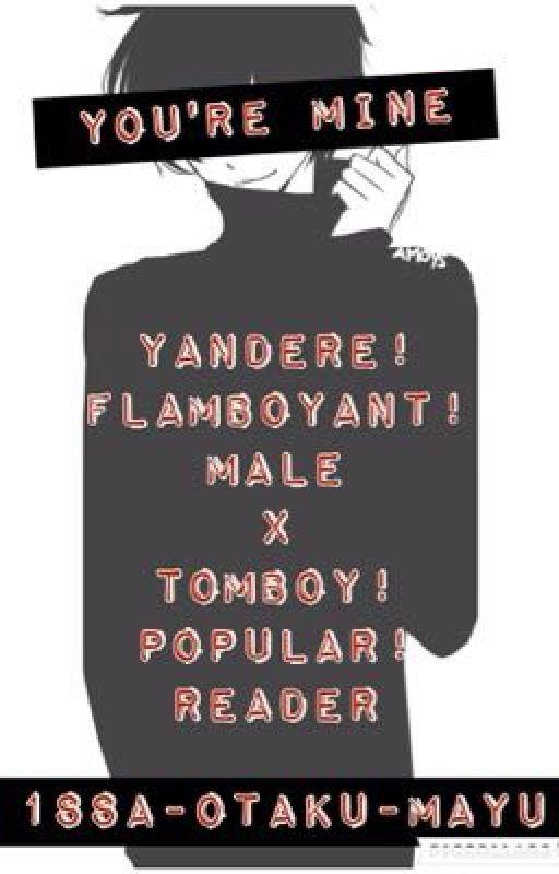 Yandere flamboyant male x tomboy popular reader by 1ssa otaku mayu