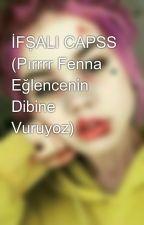 İFŞALI CAPSS (Pırrrr Fenna Eğlencenin Dibine Vuruyoz) by icimKelebekMezarligi