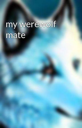 my werewolf mate by janetmoon15