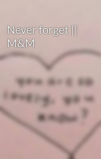 Never forget || M&M
