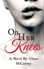 On Her Knees by ChynaMccartney