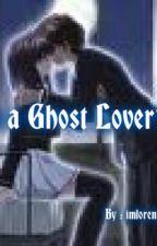 Im A Ghost Lover? by imarockyah