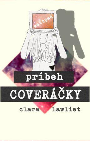 Príbeh Coveráčky *DOKONČENÉ* by Clara_Lawliet