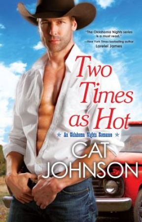 TWO TIMES AS HOT (Oklahoma Nights, Book 2) Excerpt by Cat_Johnson