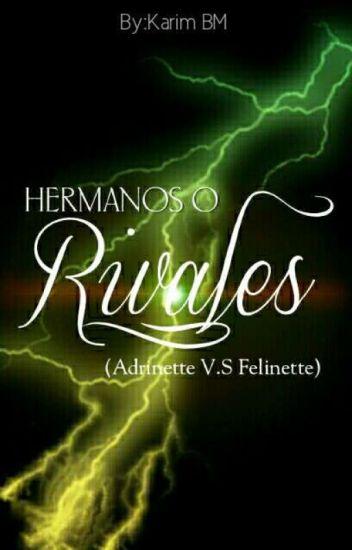 Hermanos O Rivales (Adrinette V.S Felinette) [COMPLETA]