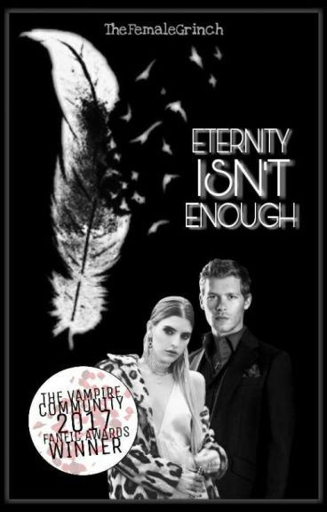 Eternity Isn't Enough ( A Klaus Mikaelson Fanfiction )