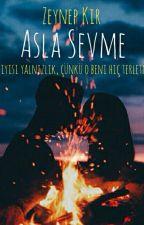 ASLA SEVME (Yalnız İnsanlar Serisi 1.) by mezardakiparti