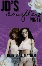 JDs Daughters? [#wattys2016]  by BABY_DOLL_MAYHEM