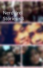 Nerdyirel Stories <3 by PusoniJHB