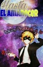   Hasta El Amanecer(ChatNoir/Adrien Y Tú)   by UKoyori-sanU