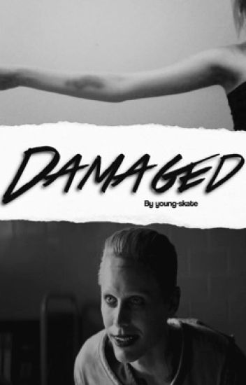 Damaged || The Joker [ON HOLD]