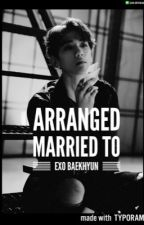 Arranged Married To EXO Baekhyun by ExoLuxionina