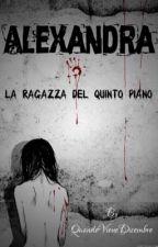 Alexandra - La ragazza del quinto piano [COMPLETATA] by QuandoVieneDicembre