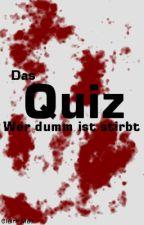 Das Quiz - Wer dumm ist stirbt by clairemae_