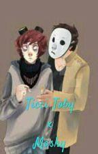 Ticci TobyxMasky/Tim Fanfic TICCIMASK by ticketgoo