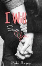 I Will Save You | completed by ricky_chloe_page