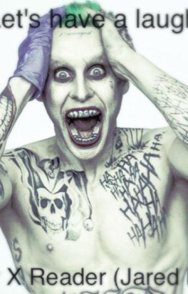 Let's have a laugh (Joker X Reader) (Jared Leto)