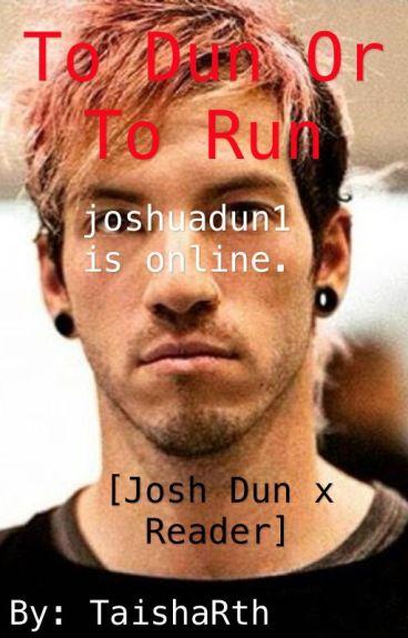 To Dun Or To Run [Josh Dun x reader]