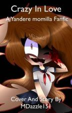 Crazy in love ~ a Yandere momilla Story by MDazzle
