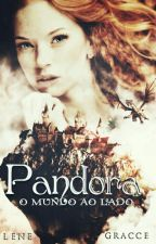 Pandora - O Mundo ao Lado (Em Revisão)  by LeneGracce