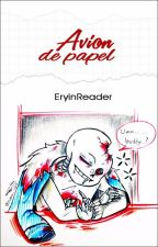 Avión de Papel {Horror!Sans x Lectora} by EryinReader