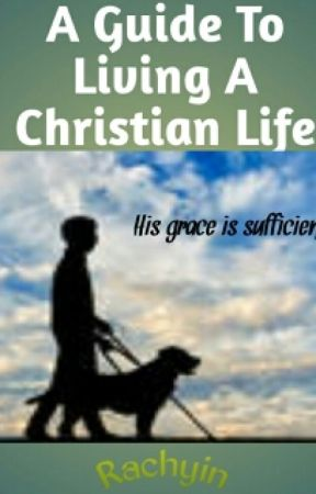 A Guide To Living A Christian Life by Rachyin