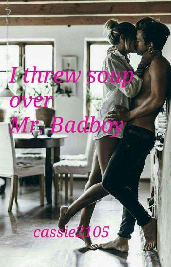 I threw soup over Mr.Badboy
