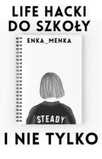 Life hacki do szkoły =D (i nie tylko) by Enka_Menka