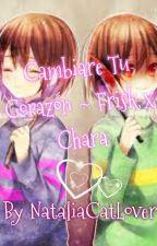 Cambiare Tu Corazón ~ Frisk x Chara [Undertale] /Completa/ by NataliaCatLover