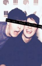The Boy That Texted Me//phan by SlimxThiccxQueen