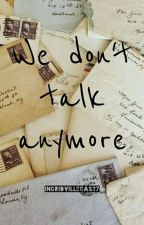 •WE DON'T TALK ANYMORE• N.R by IngridVillegas27