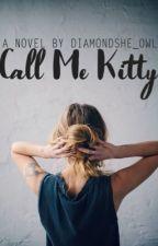 Call Me Kitty by DiamondShe_Owl