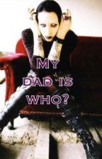 My dad is who? (A Marilyn Manson story) by Twiggy1569