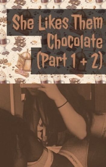 She Likes Them Chocolate (Laurmani) - #Wattys2017