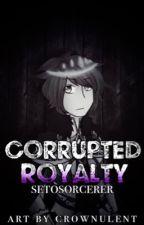 Corrupted Royalty: A SetoSorcerer Story by missmatched123