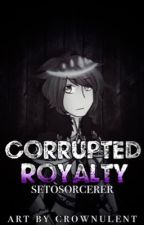 Corrupted Royalty: A SetoSorcerer Story by missmatched123