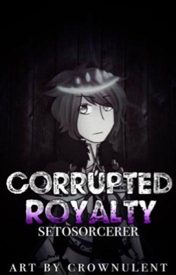 Corrupted Royalty: A SetoSorcerer Story