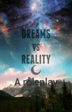 Dreams Vs. Reality (A Roleplay) by SnowyWolfPuppy6