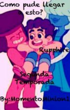 Como Pude Llegar A Esto (RUPHIRE) ( SEGUNDA TEMPORADA) by MomentoMinion1