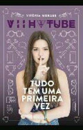 Tudo Tem Uma Primeira Vez -Viih Tube by wellingtonelias31