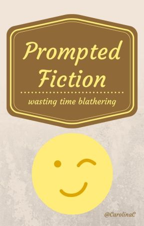 Prompted Fiction by CarolinaC