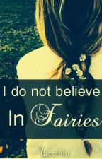 I Do Not Believe In Fairies [on hold] by fxckmariah